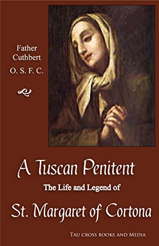 A Tuscan Penitent (Annotated): The Life and Legend of St. Margaret of Cortona (Franciscan Classics Book 1) Father Cuthbert Hess