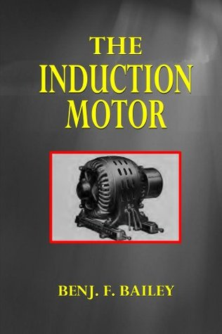 The Induction Motor Benjamin F. Bailey