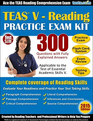 TEAS V - Reading Practice Exam Kit: Ace the TEAS Reading Comprehension Exam - 300 Questions with Fully Explained Answers  by  Michael Atkins