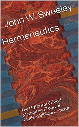 Hermeneutics: The Historical Critical Method and Tools of Modern Biblical Criticism  by  John W. Sweeley