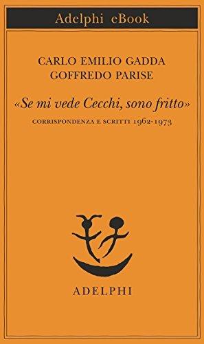 «Se mi vede Cecchi, sono fritto»: Corrispondenza e scritti 1962-1973  by  Carlo Emilio Gadda