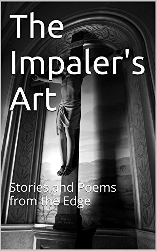 The Impalers Art: Stories and Poems from the Edge  by  Ellen MacKay