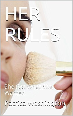 HER RULES: She Got What She Wanted Patrica Washington