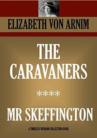 The Caravaners (illustrated) ***** Mr Skeffington (Timeless Wisdom Collection Book 4131)  by  Elizabeth von Arnim