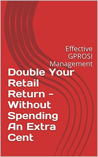 Double Your Retail Return - Without Spending An Extra Cent: Effective GPROSI Management Alex Cochran