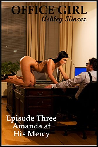 Amanda at His Mercy (The Hot Wifes Rough Bondage Experience): A Sexy Wife Explicit Erotica Story (Office Girl Book 3) Ashley Kinzer