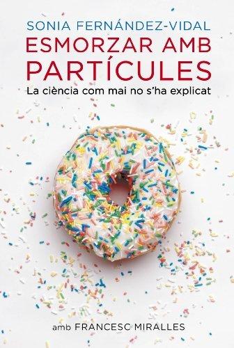 Esmorzar amb partícules: La ciència com mai no sha explicat  by  Sonia Fernández-Vidal