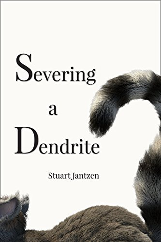Severing a Dendrite Stuart Jantzen