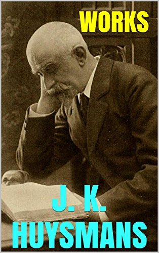 Works  by  J. K. Huysmans by Joris-Karl Huysmans