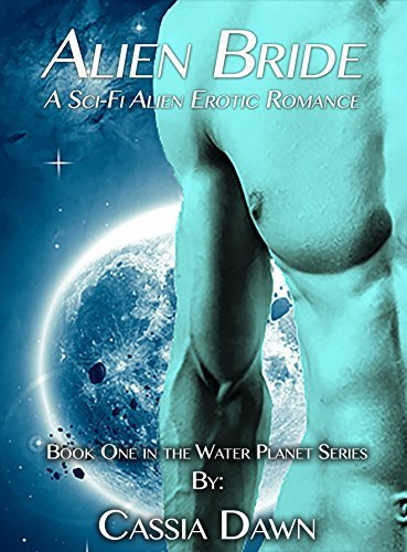 Alien Bride ~ A Sci-Fi Alien Erotic Romance: Water Planet Book 1 Cassia Dawn