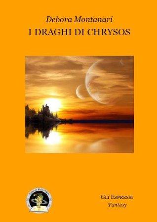 I draghi di Chrysos  by  Montanari Debora