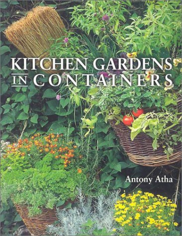 Kitchen Gardens in Containers Antony Atha