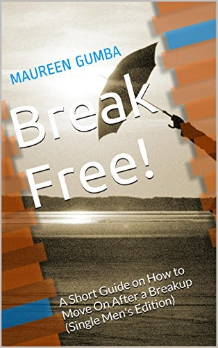 Break Free!: A Short Guide on How to Move On After a Breakup  by  Maureen Gumba