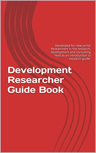 Development Researcher Guide Book: Developed for new Junior Researchers in the research, development and consulting field as an introduction to research guide. Sam Latif