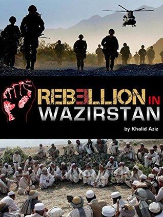 Causes of Rebellion in Waziristan Khalid Aziz
