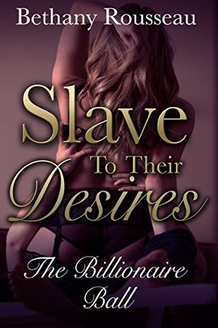 Slave To Their Desires  by  Bethany Rousseau