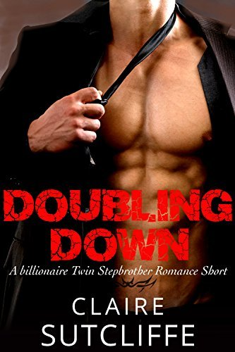 Doubling Down: A Steamy Billionaire Twin Stepbrother Romance  by  Claire Sutcliffe