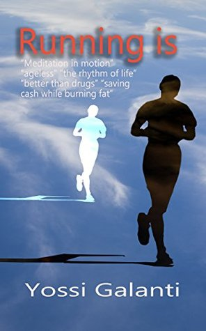 Running is: Meditation in motion ageless the rhythm of life better than drugs saving cash while burning fat  by  Yossi Galanti