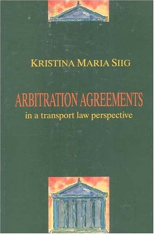 Arbitration Agreements: In A Transport Law Perspective  by  Kristina Siig