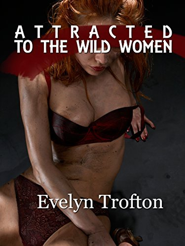 Attracted to the Wild Women (A Historical Fantasy Femdom Menage Short) (Femdom Wild Women Book 1) Evelyn Trofton