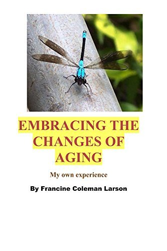 Embracing The Changes of Aging  by  Francine Larson