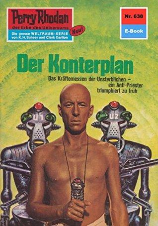 Perry Rhodan 638: Der Konterplan (Heftroman): Perry Rhodan-Zyklus Das kosmische Schachspiel  by  Ernst Vlcek