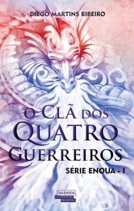 O clã dos quatro guerreiros (Enoua – Livro I) Diego Martins Ribeiro