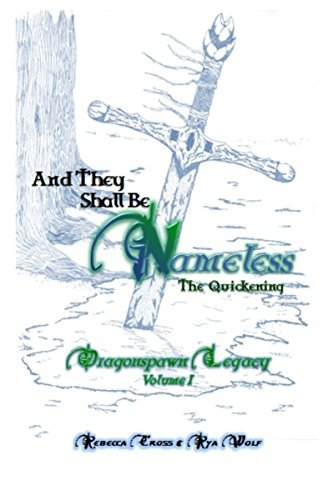 And They Shall Be Nameless: The Quickening (The Dragonspawn Legacy Book 1)  by  Rebecca Cross