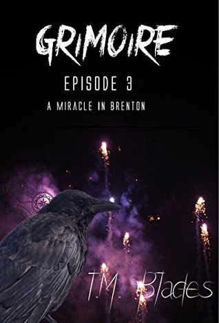 Grimoire: A Miracle In Brenton (Episode 3)  by  T.M. Blades