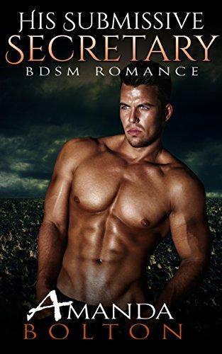 ROMANCE: BDSM: His Submissive Secretary (Alpha Male Dominance)  by  Amanda Bolton