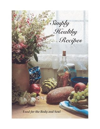 Simply Healthy Recipes ~ Food for the Body and Soul  by  Joyce Ainsworth