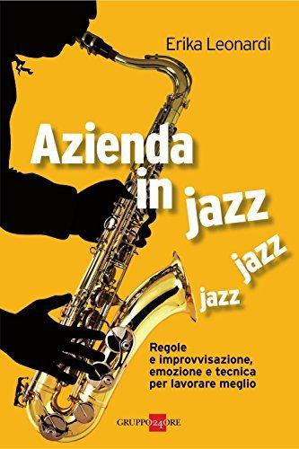 Azienda in jazz (Mondo economico) Leonardi Erika