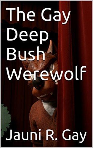 The Gay Deep Bush Werewolf  by  Jauni R. Gay