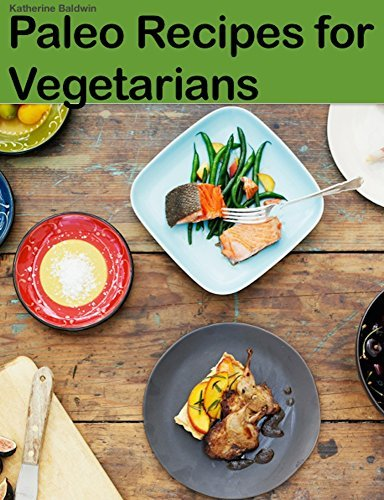 Paleo Recipes for Vegetarians  by  Katherine Baldwin