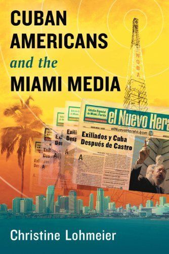 Cuban Americans and the Miami Media Christine Lohmeier