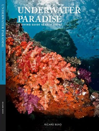 Underwater Paradise, a diving guide to Raja Ampat Ricard Buxo