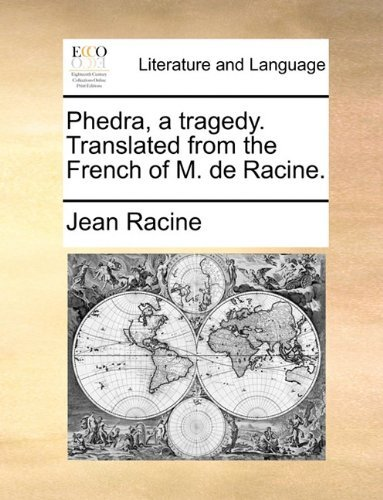 Phedra, a tragedy. Translated from the French of M. de Racine. Jean Racine