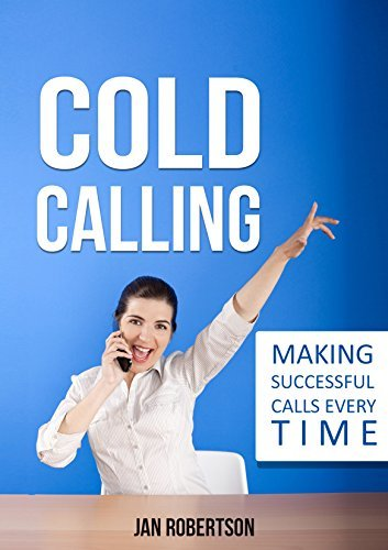 Cold Calling: Making Successful Calls Every Time  by  Jan Robertson