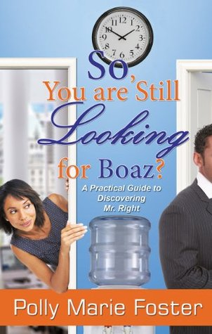 So, You Are Still Looking for Boaz?  by  Polly Marie Foster