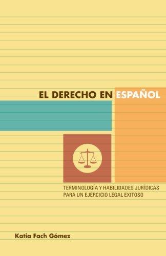 El derecho en español: terminología y habilidades jurídicas para un ejercicio legal exitoso  by  Katia Fach Gómez