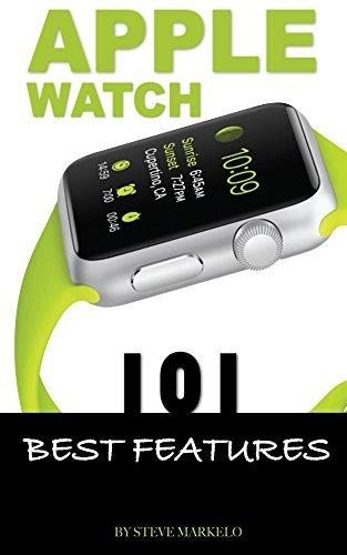 Apple Watch: 101 Best Features  by  Steve Markelo