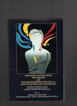 Mind-Body Interactions and Disease and Psychoneuroimmunological Aspects of Health and Disease Nicholas R. S. Hall