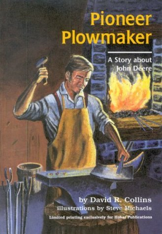 Pioneer Plowmaker, A Story about John Deere David R. Collins