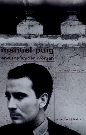 Manuel Puig And The Spider Woman: His Life And Fictions  by  Suzanne Jill Levine