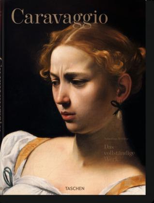 Caravaggio: Das Vollständige Werk Sebastian Schütze