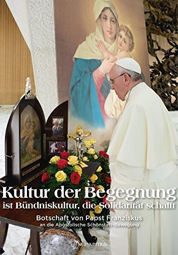 Kultur der Begegnung: Botschaft von Papst Franziskus an die Apostolische Schönstatt-Bewegung  by  Papst Franziskus