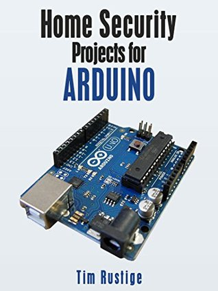 Home Security Projects for Arduino  by  Tim Rustige