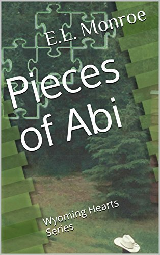 Pieces of Abi: Wyoming Hearts Series  by  E.L. Monroe