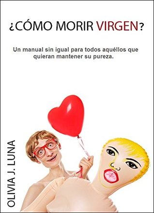 ¿Cómo morir virgen?: Cómo morir: Like a Virgin! Olivia J. Luna