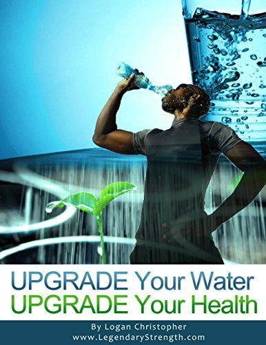 Upgrade Your Water (Upgrade Your Health Book 1)  by  Logan Christopher